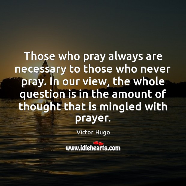 Those who pray always are necessary to those who never pray. In Image