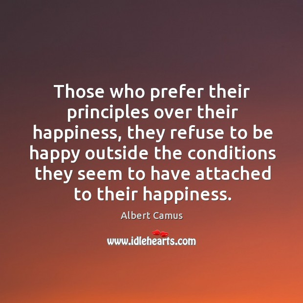 Image, Those who prefer their principles over their happiness, they refuse to be