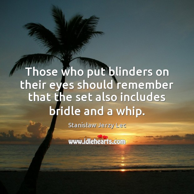 Those who put blinders on their eyes should remember that the set Stanisław Jerzy Lec Picture Quote
