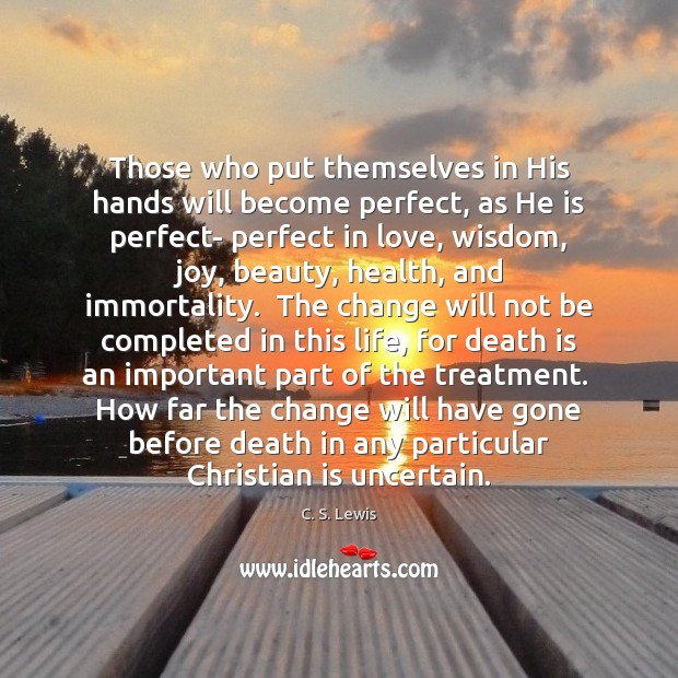 Image, Those who put themselves in His hands will become perfect, as He