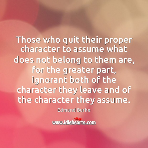 Image, Those who quit their proper character to assume what does not belong