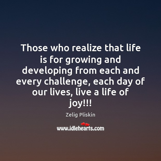 Those who realize that life is for growing and developing from each Image