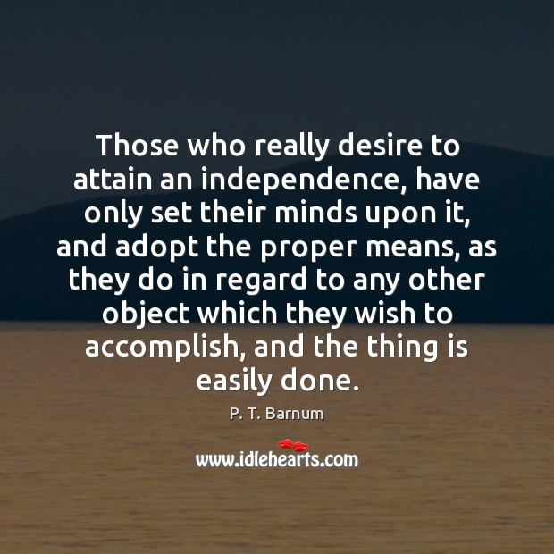Image, Those who really desire to attain an independence, have only set their