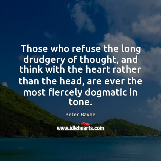 Image, Those who refuse the long drudgery of thought, and think with the