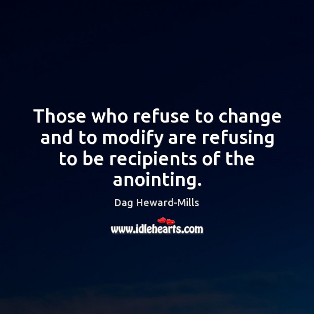 Image, Those who refuse to change and to modify are refusing to be recipients of the anointing.