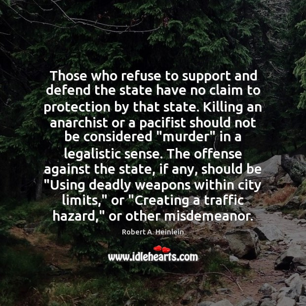 Those who refuse to support and defend the state have no claim Robert A. Heinlein Picture Quote