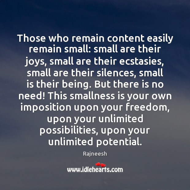 Image, Those who remain content easily remain small: small are their joys, small