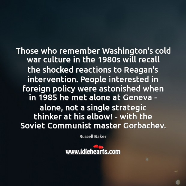 Those who remember Washington's cold war culture in the 1980s will recall Image