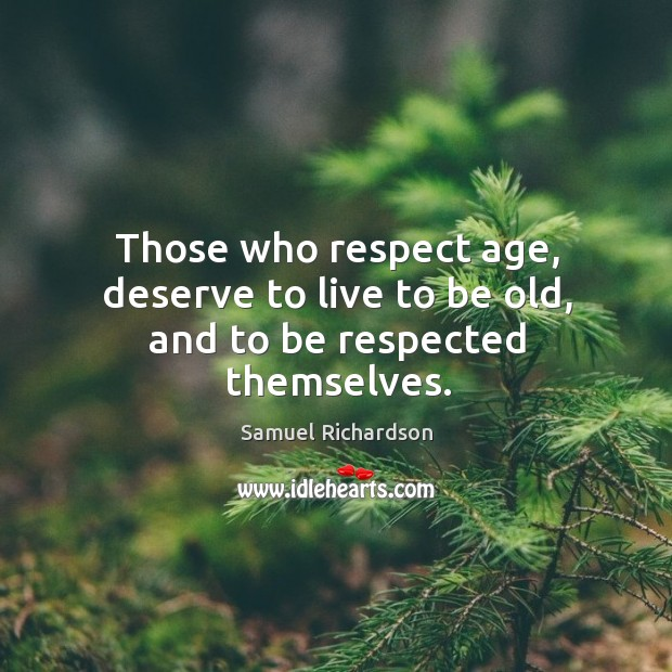Image, Those who respect age, deserve to live to be old, and to be respected themselves.