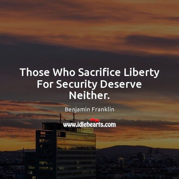 Those Who Sacrifice Liberty For Security Deserve Neither. Image