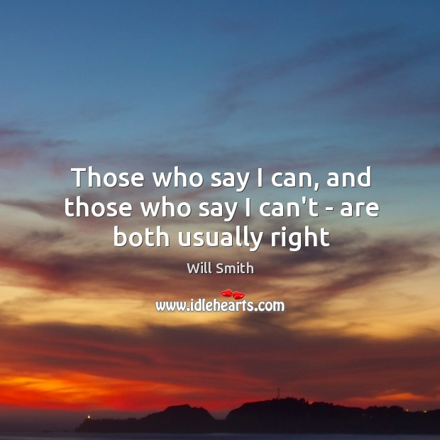 Those who say I can, and those who say I can't – are both usually right Image