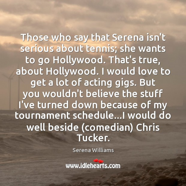 Those who say that Serena isn't serious about tennis; she wants to Serena Williams Picture Quote