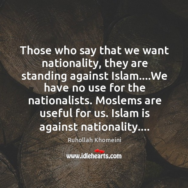 Image, Those who say that we want nationality, they are standing against Islam….