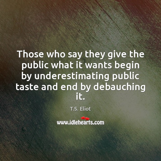 Image, Those who say they give the public what it wants begin by