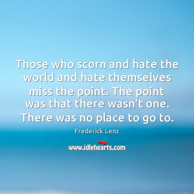 Those who scorn and hate the world and hate themselves miss the Hate Quotes Image