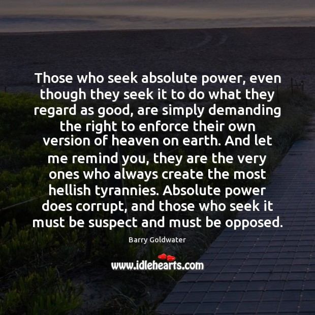 Image, Those who seek absolute power, even though they seek it to do