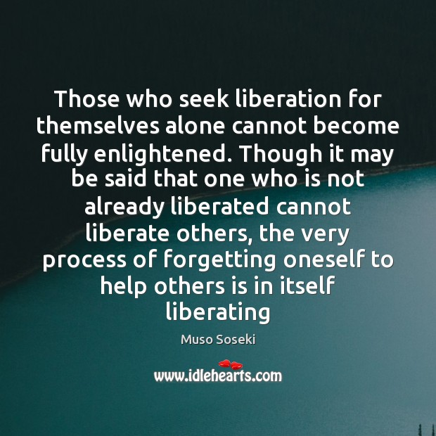 Those who seek liberation for themselves alone cannot become fully enlightened. Though Liberate Quotes Image
