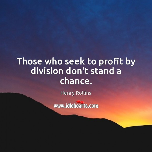 Image, Those who seek to profit by division don't stand a chance.