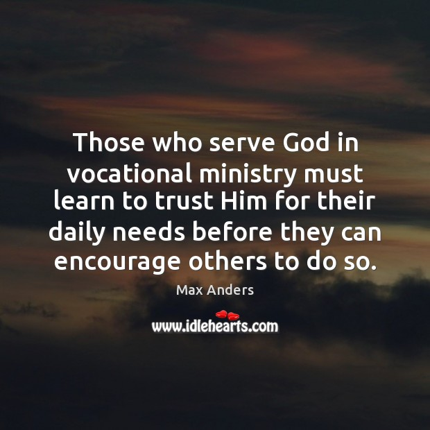 Those who serve God in vocational ministry must learn to trust Him Max Anders Picture Quote