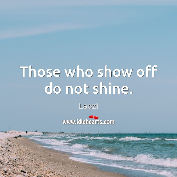Image, Those who show off do not shine.