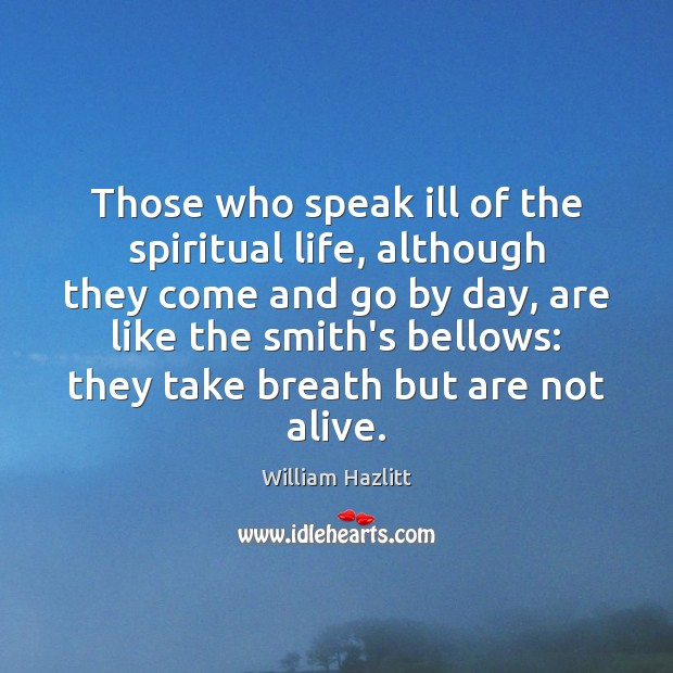 Image, Those who speak ill of the spiritual life, although they come and