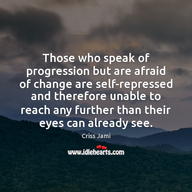 Image, Those who speak of progression but are afraid of change are self-repressed