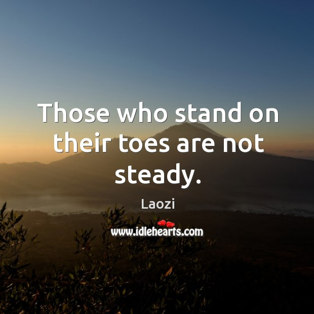 Image, Those who stand on their toes are not steady.