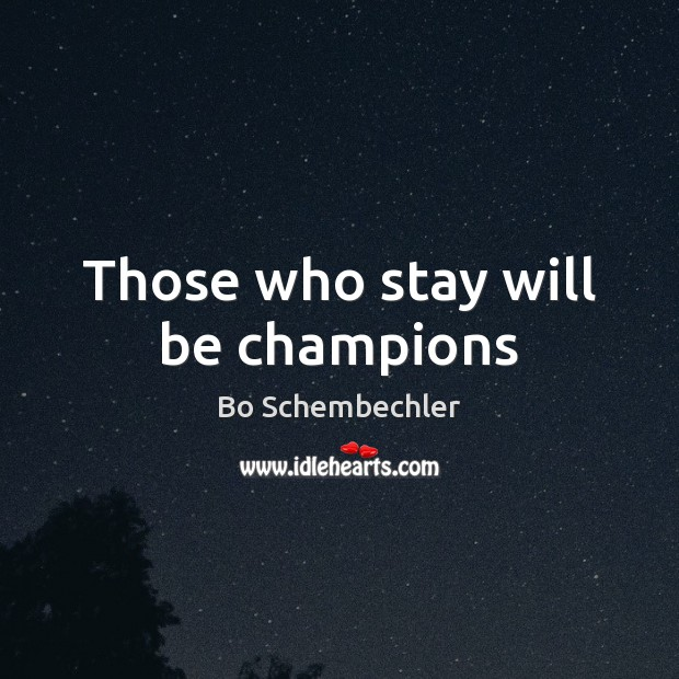 Those who stay will be champions Image