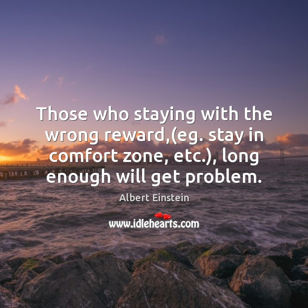 Image, Those who staying with the wrong reward,(eg. stay in comfort zone,