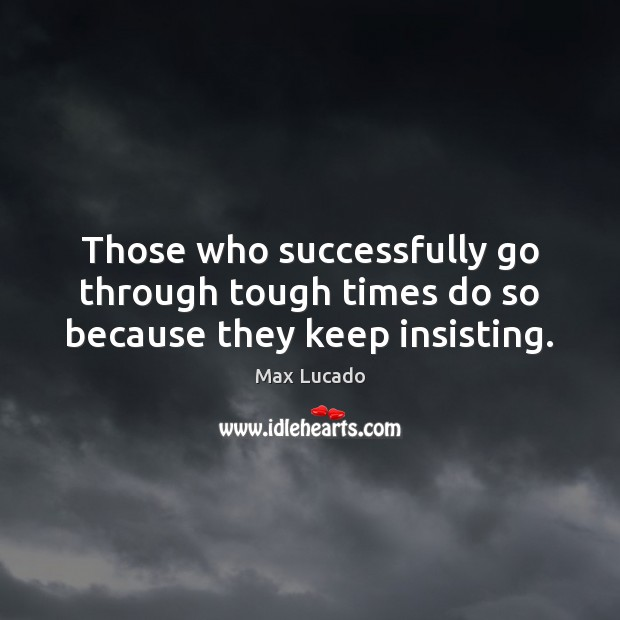 Image, Those who successfully go through tough times do so because they keep insisting.