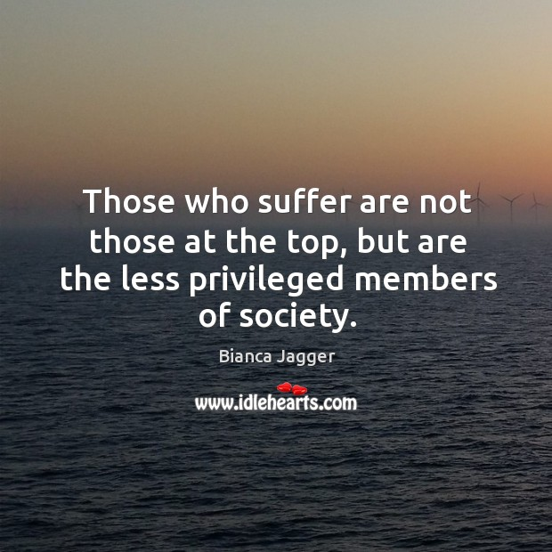 Image, Those who suffer are not those at the top, but are the less privileged members of society.
