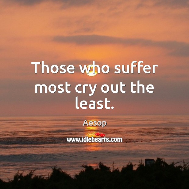 Image, Those who suffer most cry out the least.