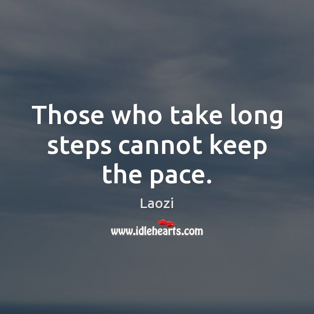 Image, Those who take long steps cannot keep the pace.