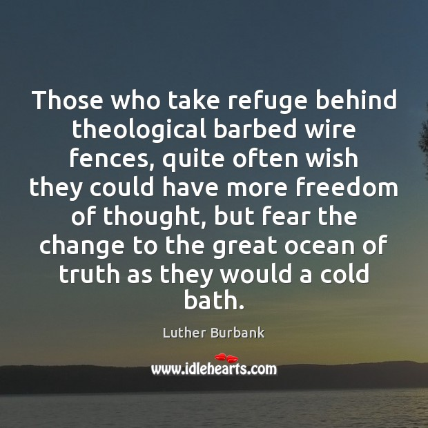 Image, Those who take refuge behind theological barbed wire fences, quite often wish