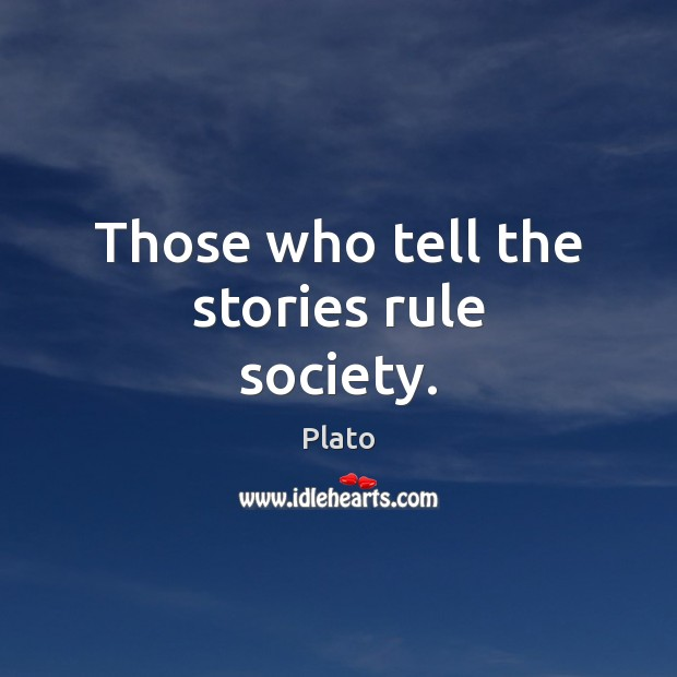 Those who tell the stories rule society. Plato Picture Quote