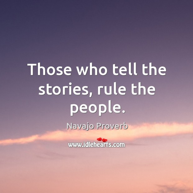 Those who tell the stories, rule the people. Navajo Proverbs Image
