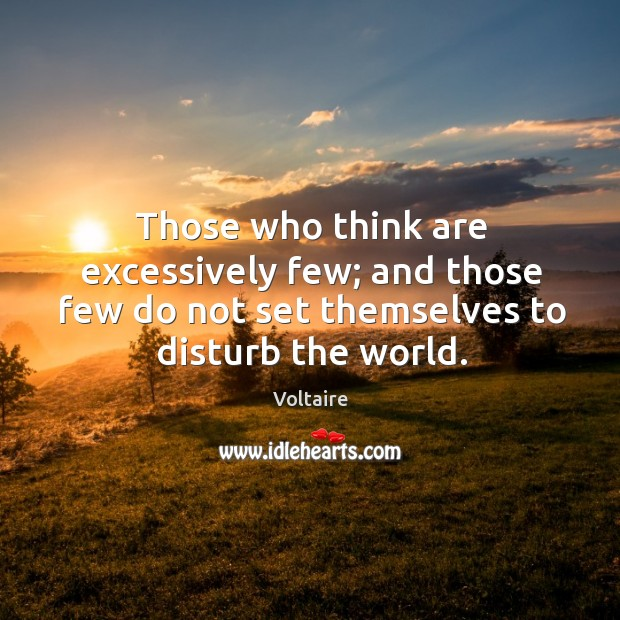 Those who think are excessively few; and those few do not set Image