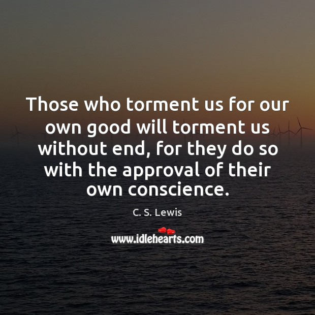 Those who torment us for our own good will torment us without Approval Quotes Image