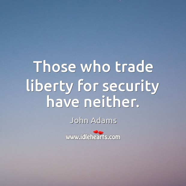 Those who trade liberty for security have neither. John Adams Picture Quote