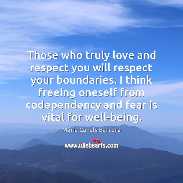 Those who truly love and respect you will respect your boundaries. I Fear Quotes Image