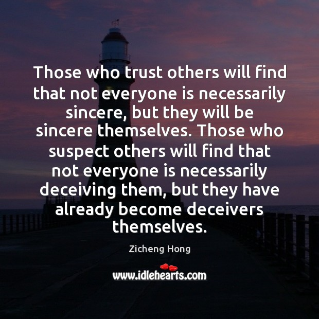 Those who trust others will find that not everyone is necessarily sincere, Zicheng Hong Picture Quote