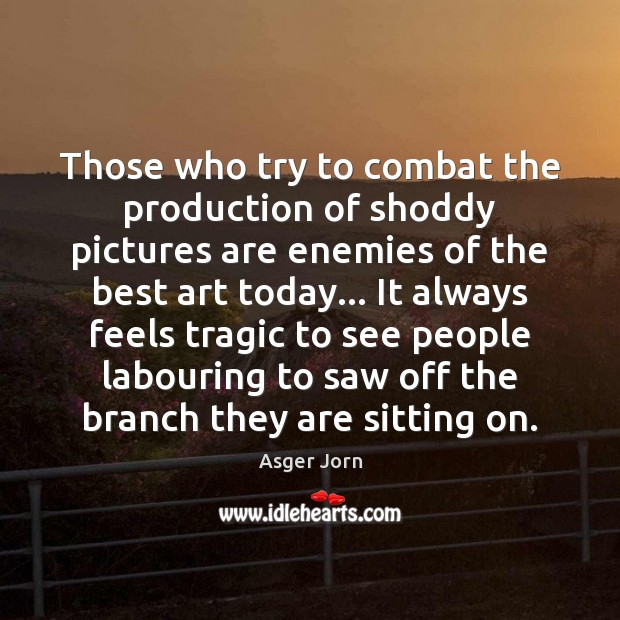 Image, Those who try to combat the production of shoddy pictures are enemies