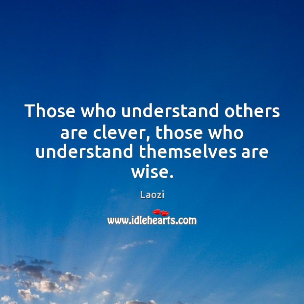 Image, Those who understand others are clever, those who understand themselves are wise.
