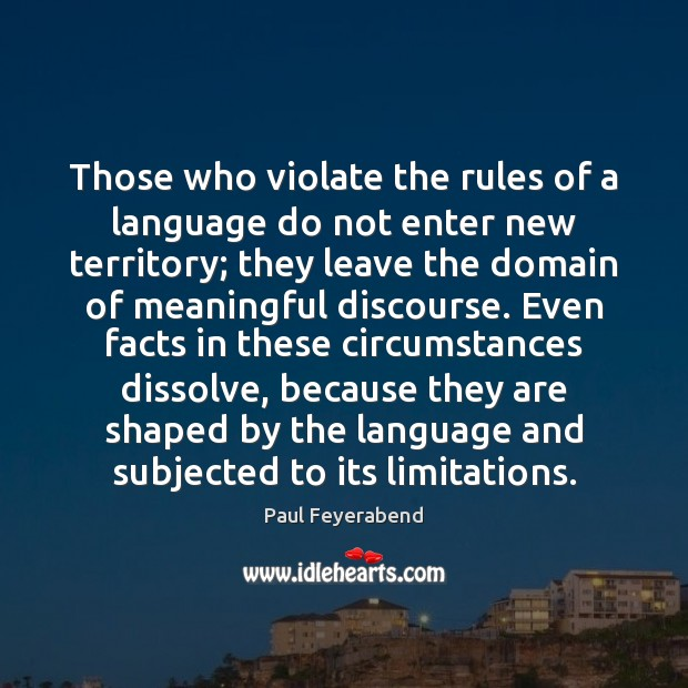 Those who violate the rules of a language do not enter new Paul Feyerabend Picture Quote