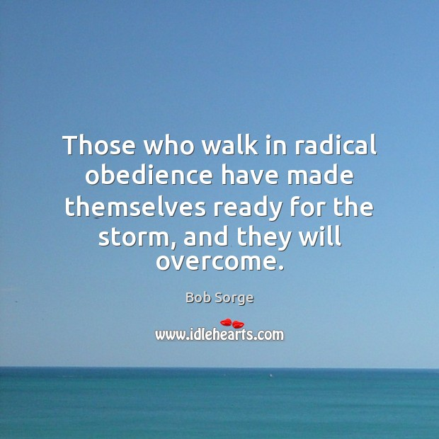 Image, Those who walk in radical obedience have made themselves ready for the