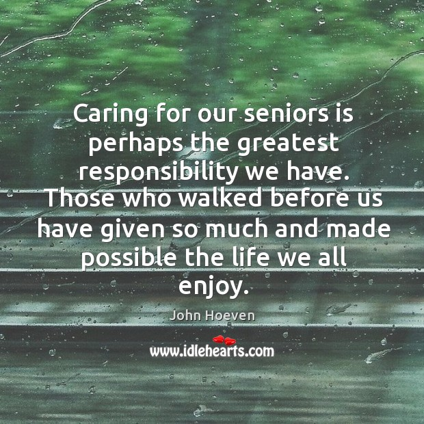 Those who walked before us have given so much and made possible the life we all enjoy. Image