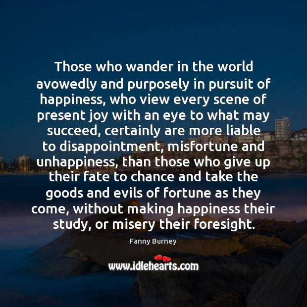 Those who wander in the world avowedly and purposely in pursuit of Fanny Burney Picture Quote