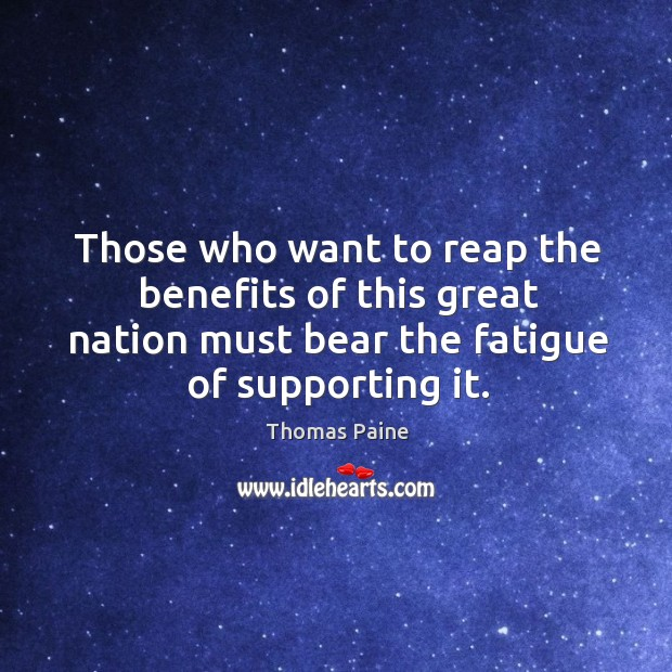 Those who want to reap the benefits of this great nation must bear the fatigue of supporting it. Image
