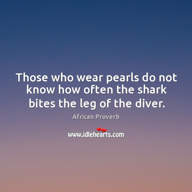 Image, Those who wear pearls do not know how often the shark bites the leg of the diver.