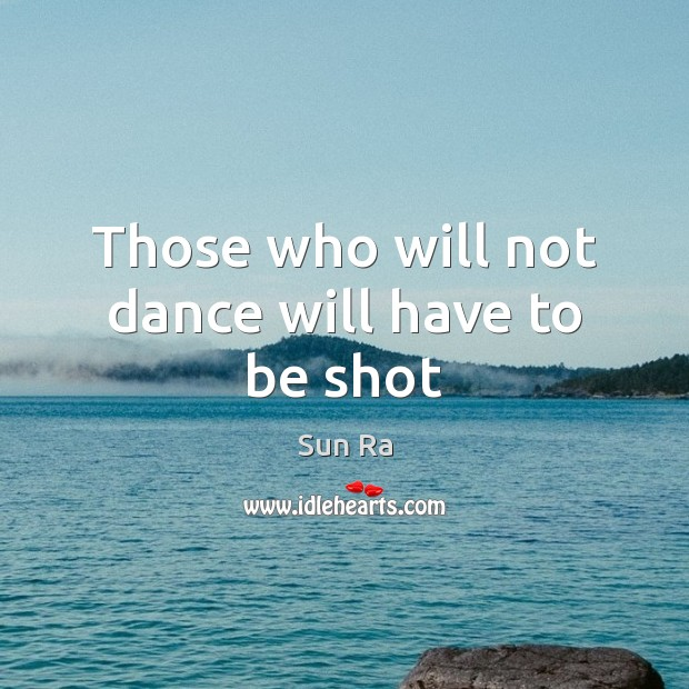 Those who will not dance will have to be shot Image